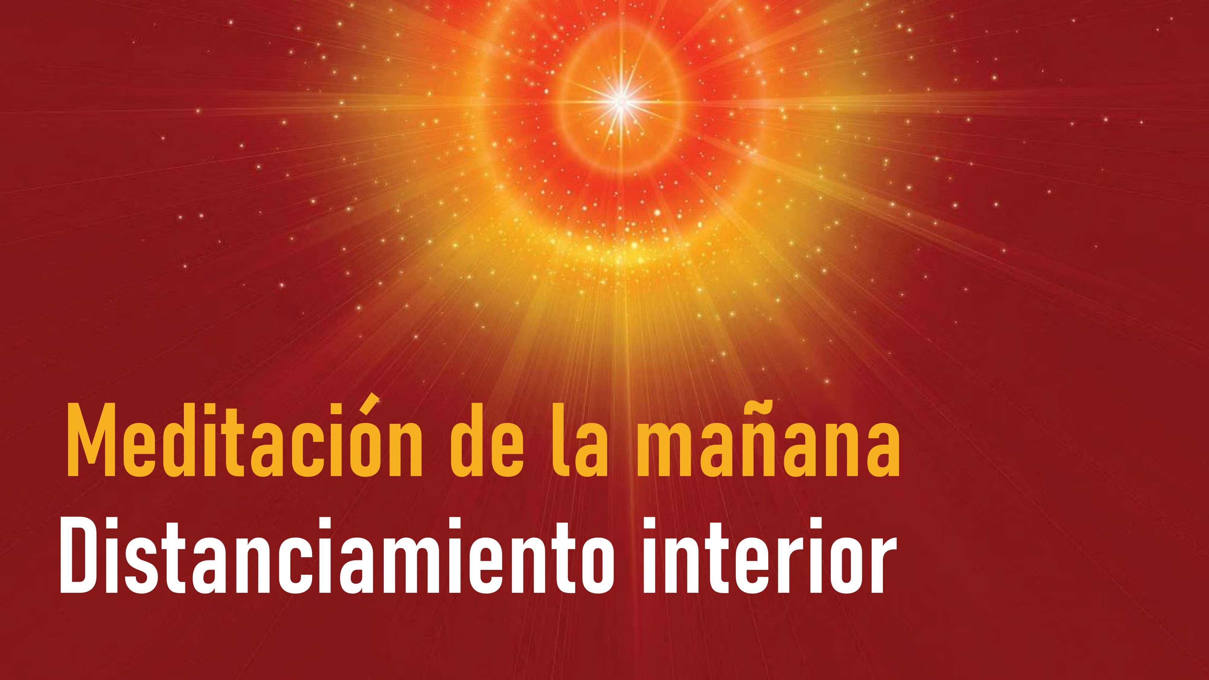 Meditación de la Mañana: Distanciamiento interior (22 Agosto 2020)