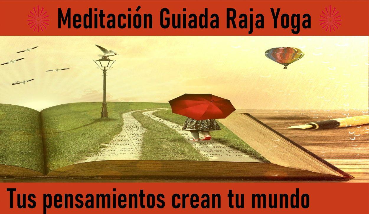 Charla y Meditación.Meditación Raja Yoga: Tus pensamientos crean tu mundo (7 Mayo 2020) On-line desde Barcelona