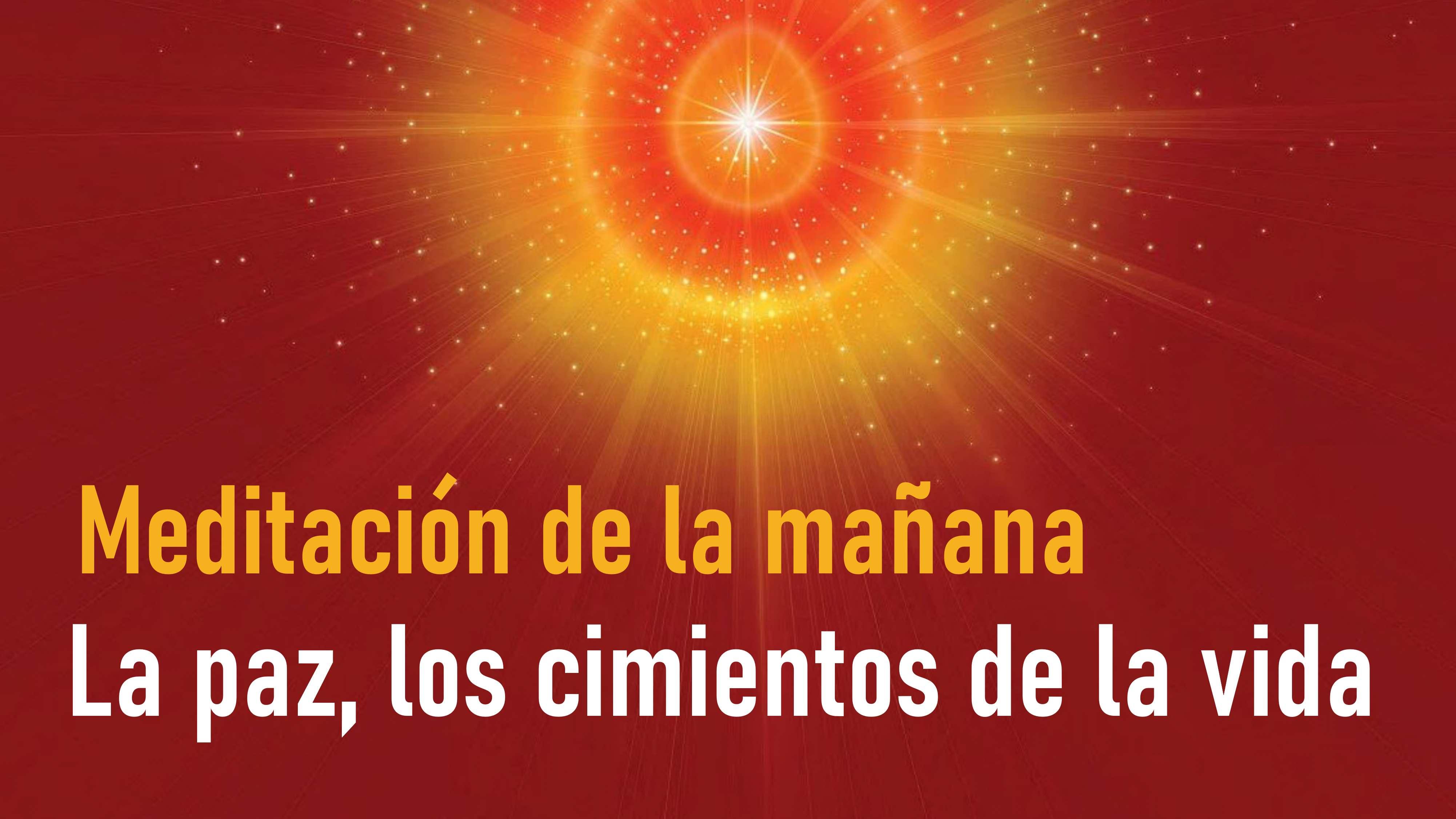 Meditación de la mañana: La paz, los cimientos de la vida (17 Agosto 2020)
