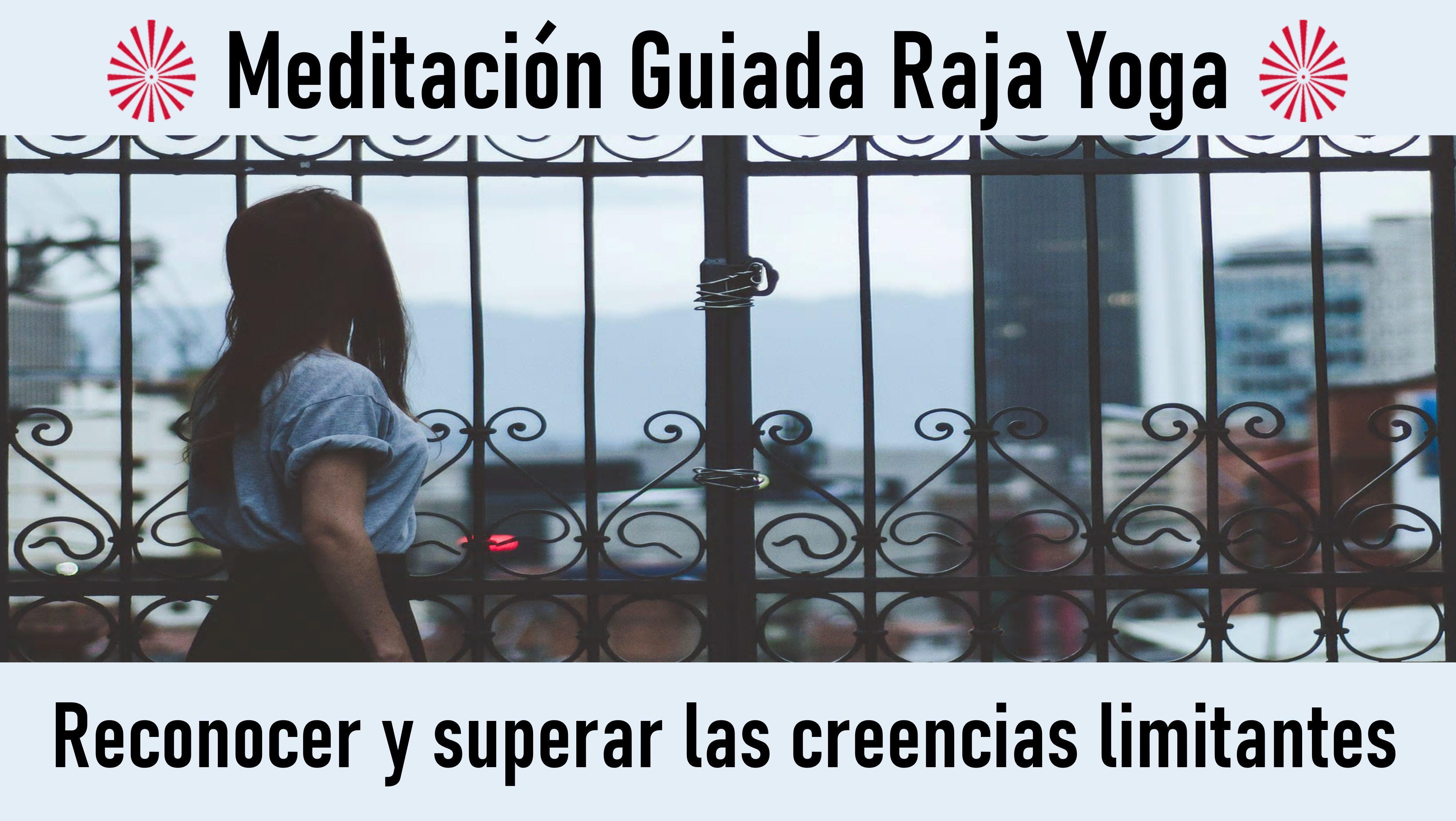 Meditacion Raja Yoga: Reconocer y superar las creencias limitantes (11 Agosto 2020) On-line desde Mallorca
