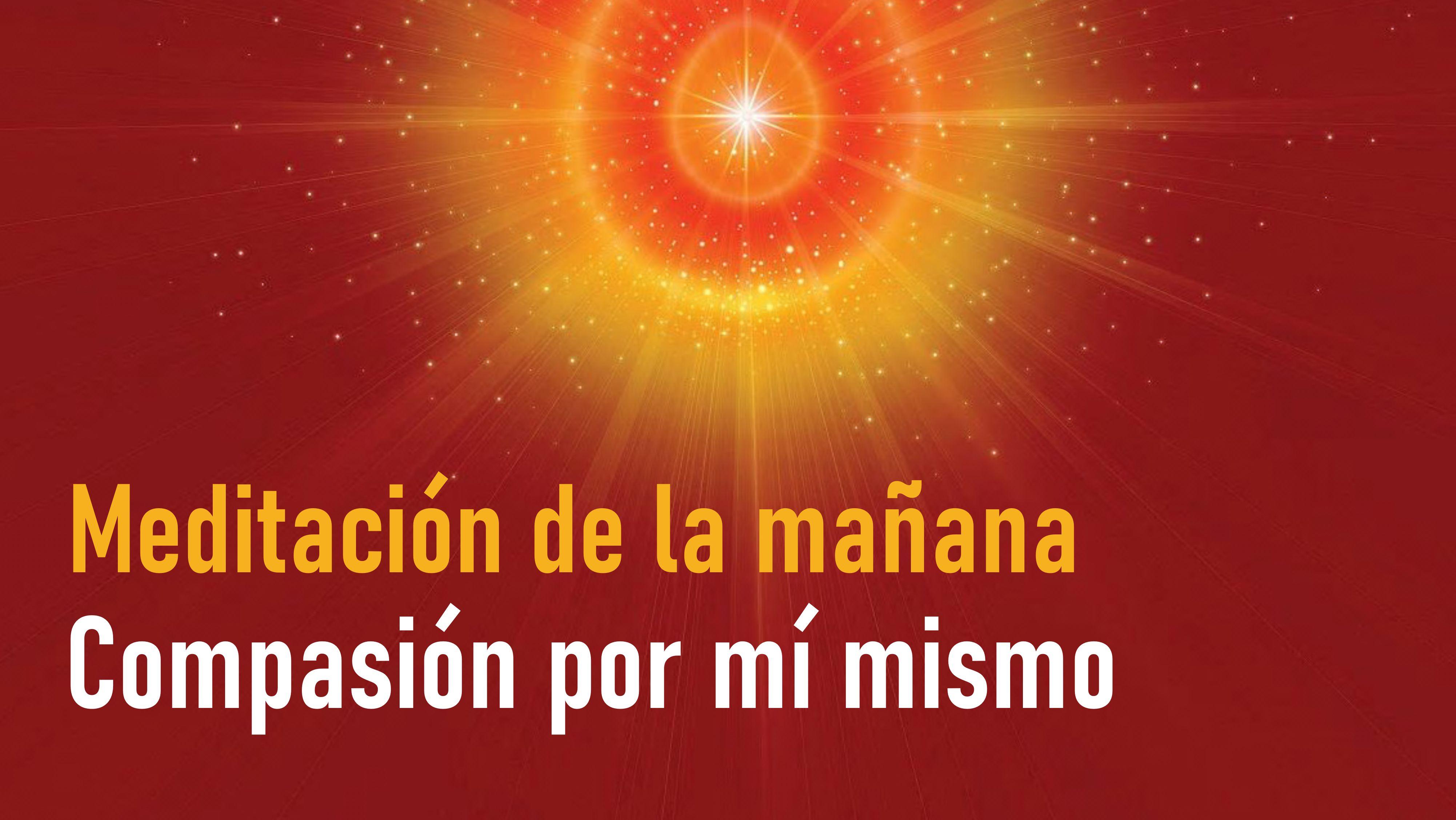 Meditación de la mañana: Compasión por mí mismo (25 de Septiembre)