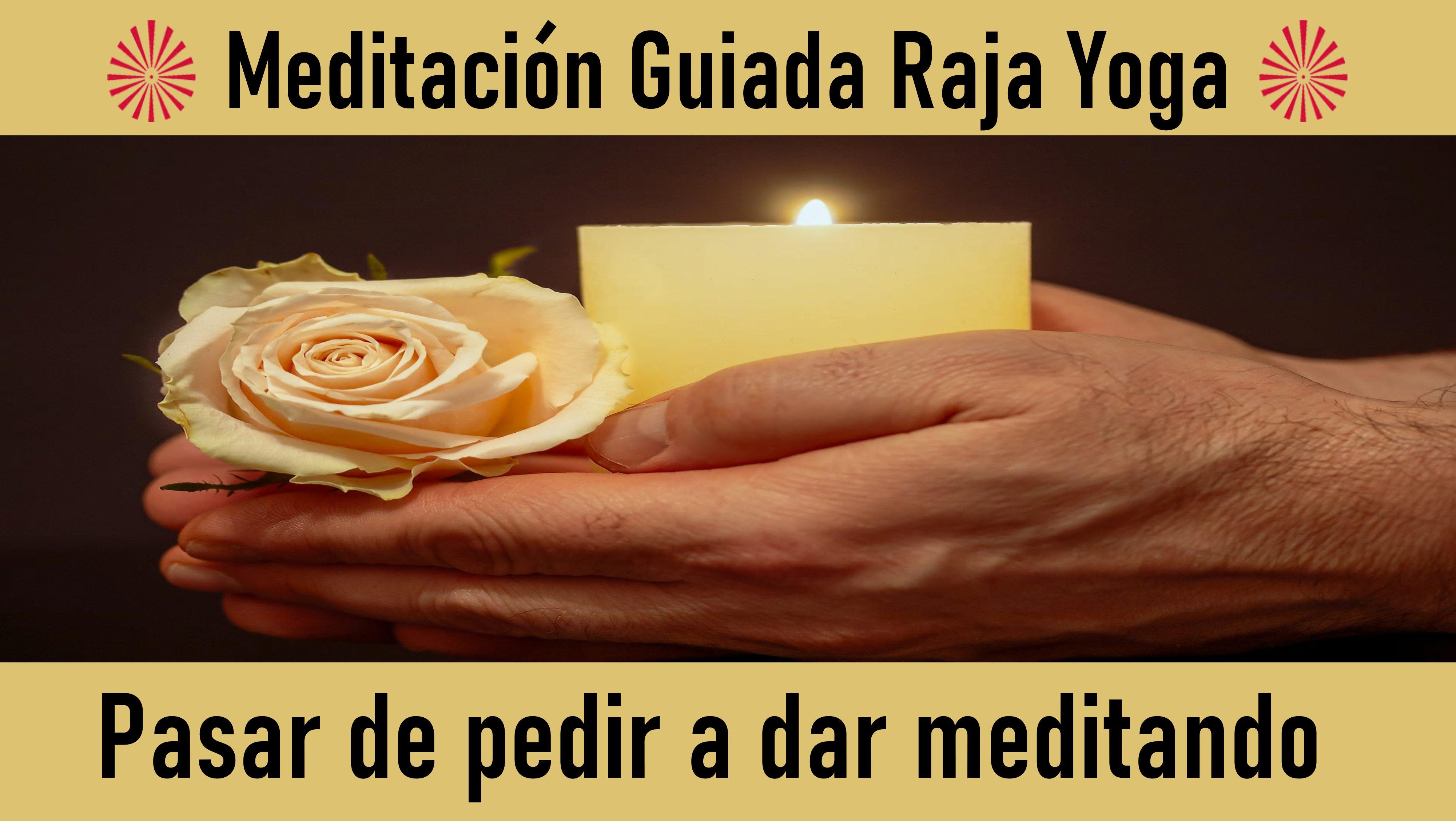 Meditación Raja Yoga: Pasar de pedir a dar meditando (16 Septiembre 2020) On-line desde Sevilla
