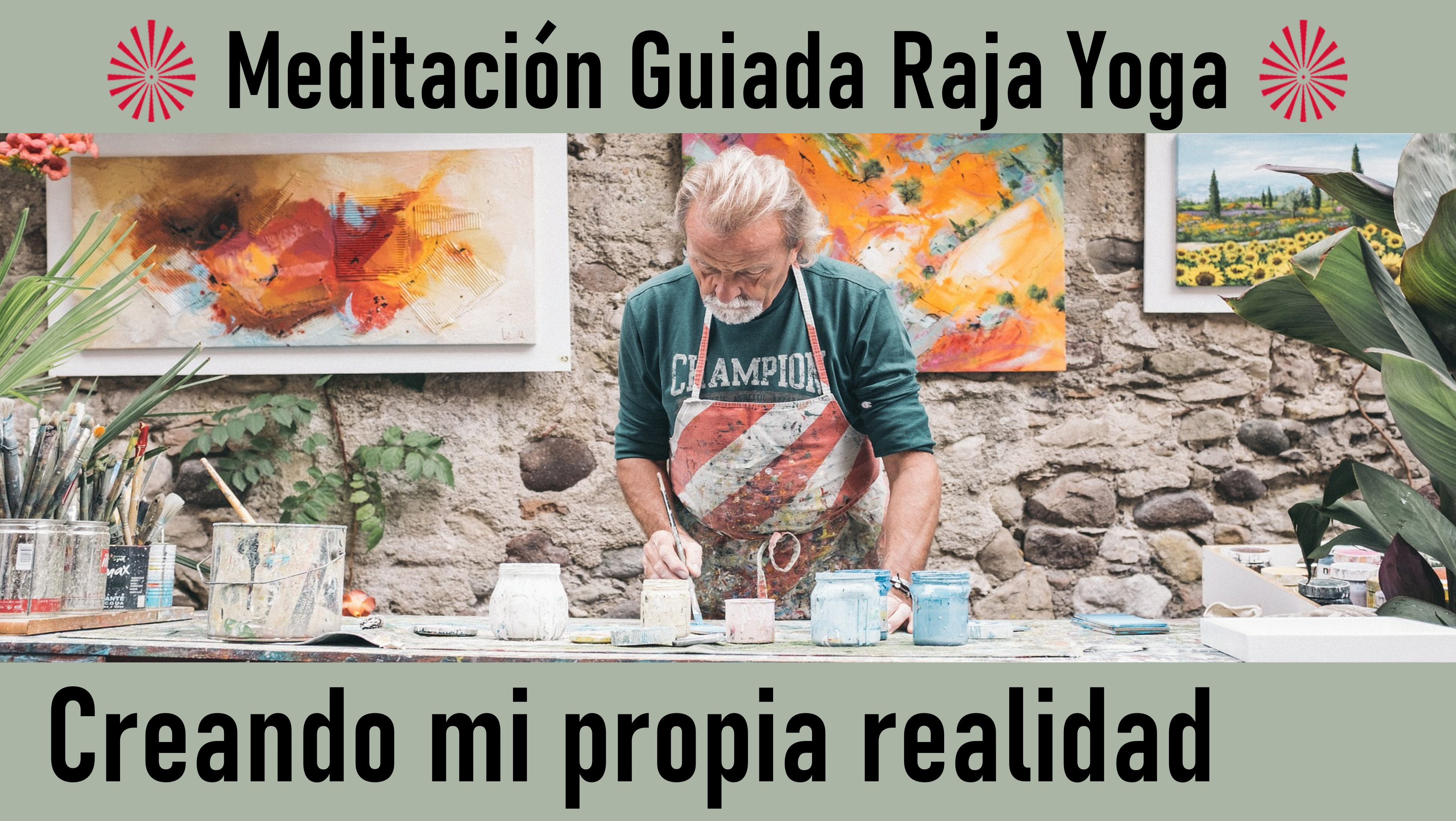 Meditación Raja Yoga: Creando mi propia realidad (14 Agosto 2020) On-line desde Madrid