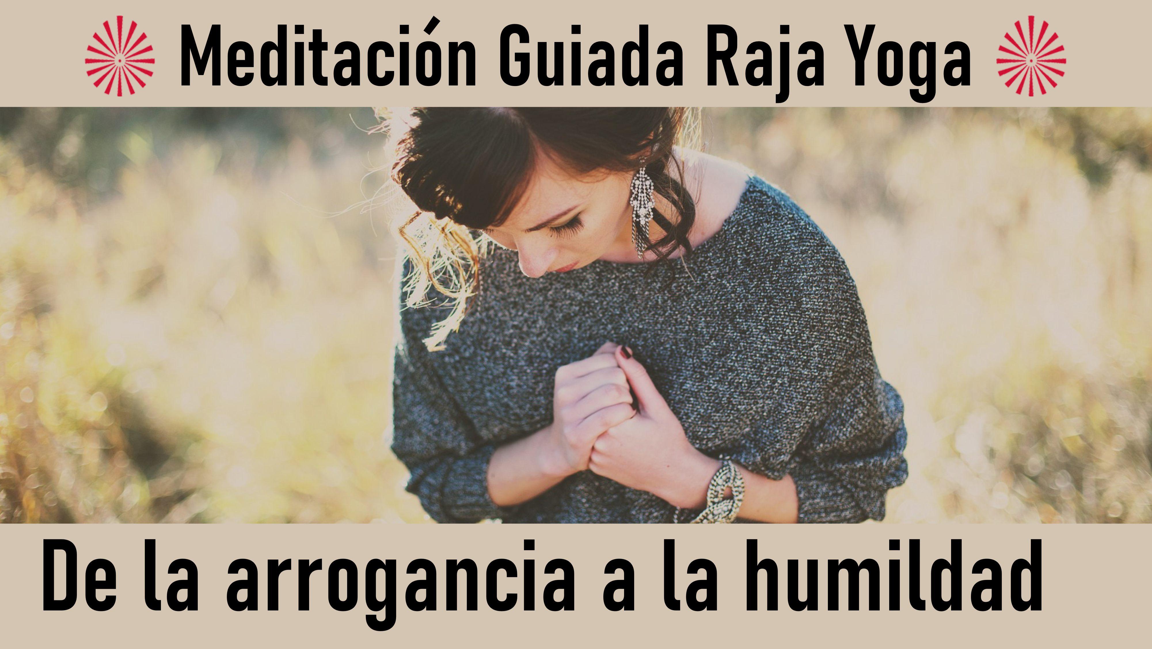 Meditación Raja Yoga: De la arrogancia a la humildad (27 Junio 2020) On-line desde Valencia