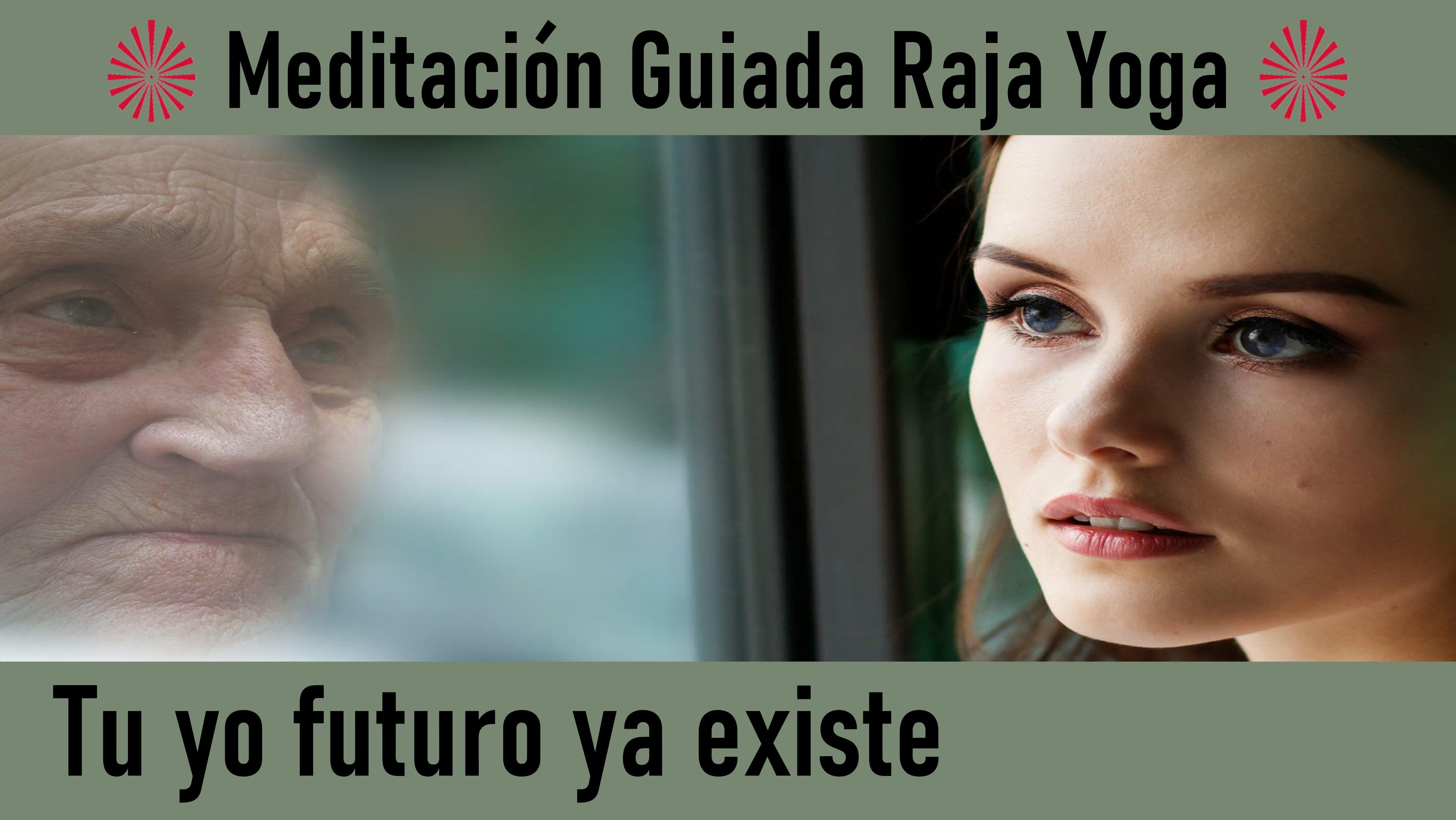 Meditación Raja Yoga: Tu yo futuro ya existe (10 Agosto 2020) On-line desde Madrid