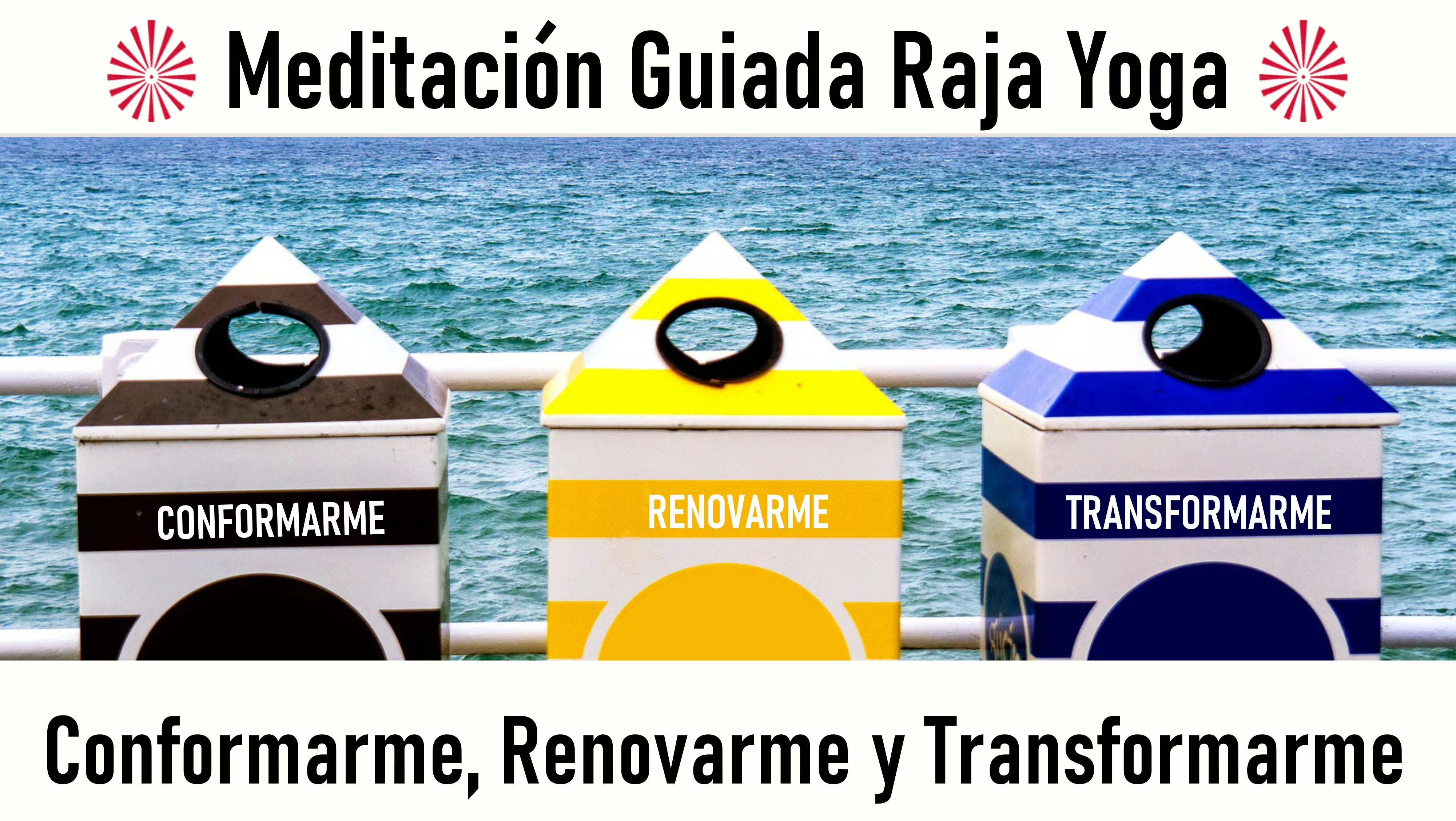 Meditación Raja Yoga: Conformarme, renovarme y transformarme (20 Agosto 2020) On-line desde Barcelona