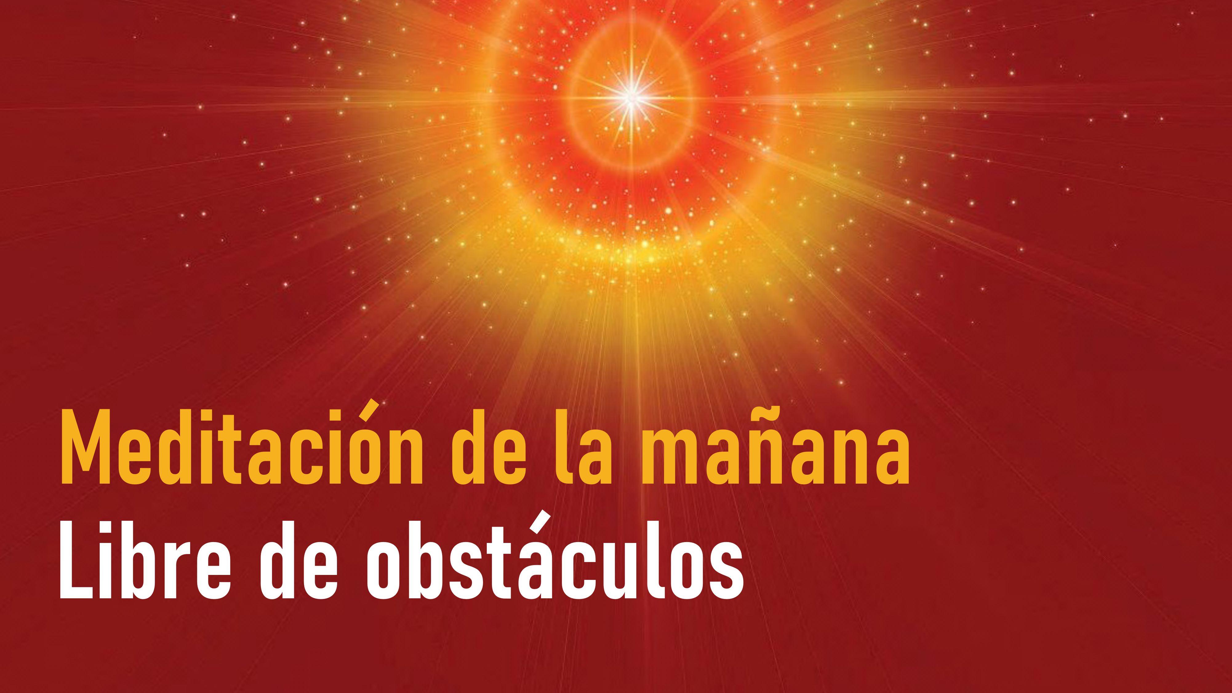 Meditación de la mañana: Libre de obstáculos (23 Septiembre de 2020)