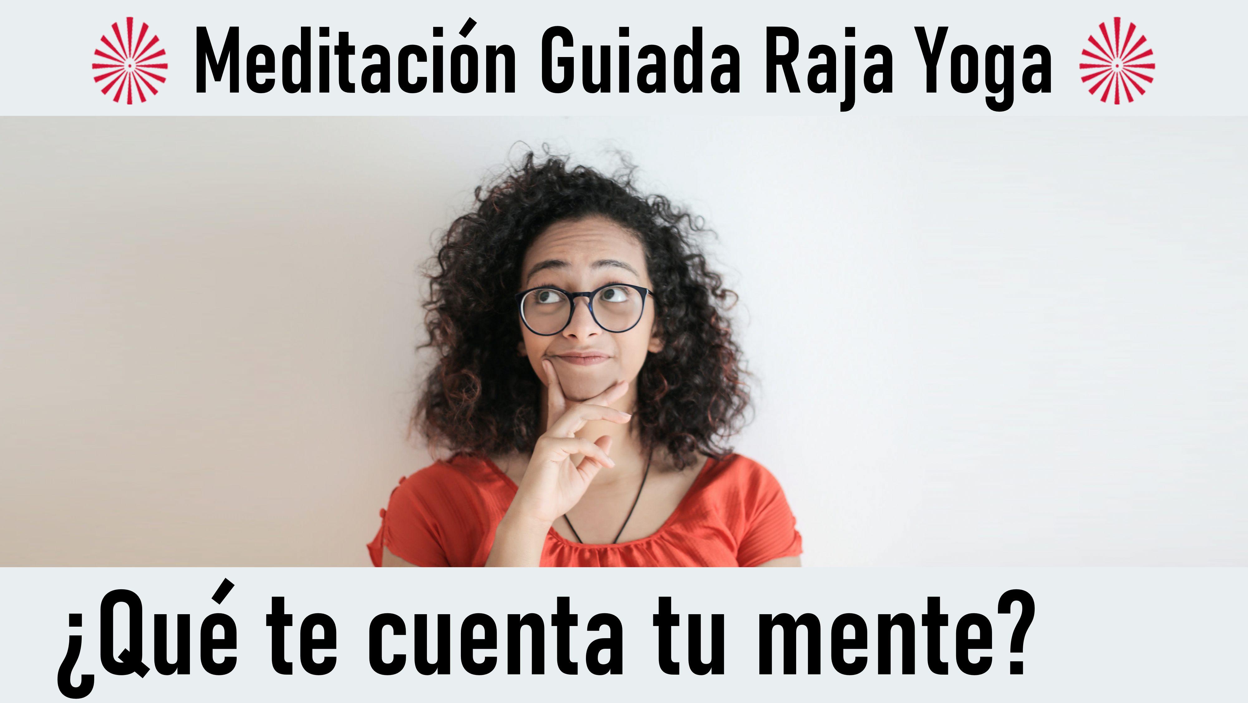 Meditación Raja Yoga: ¿Qué te cuenta tu mente? (21 Septiembre 2020) On-line desde Madrid