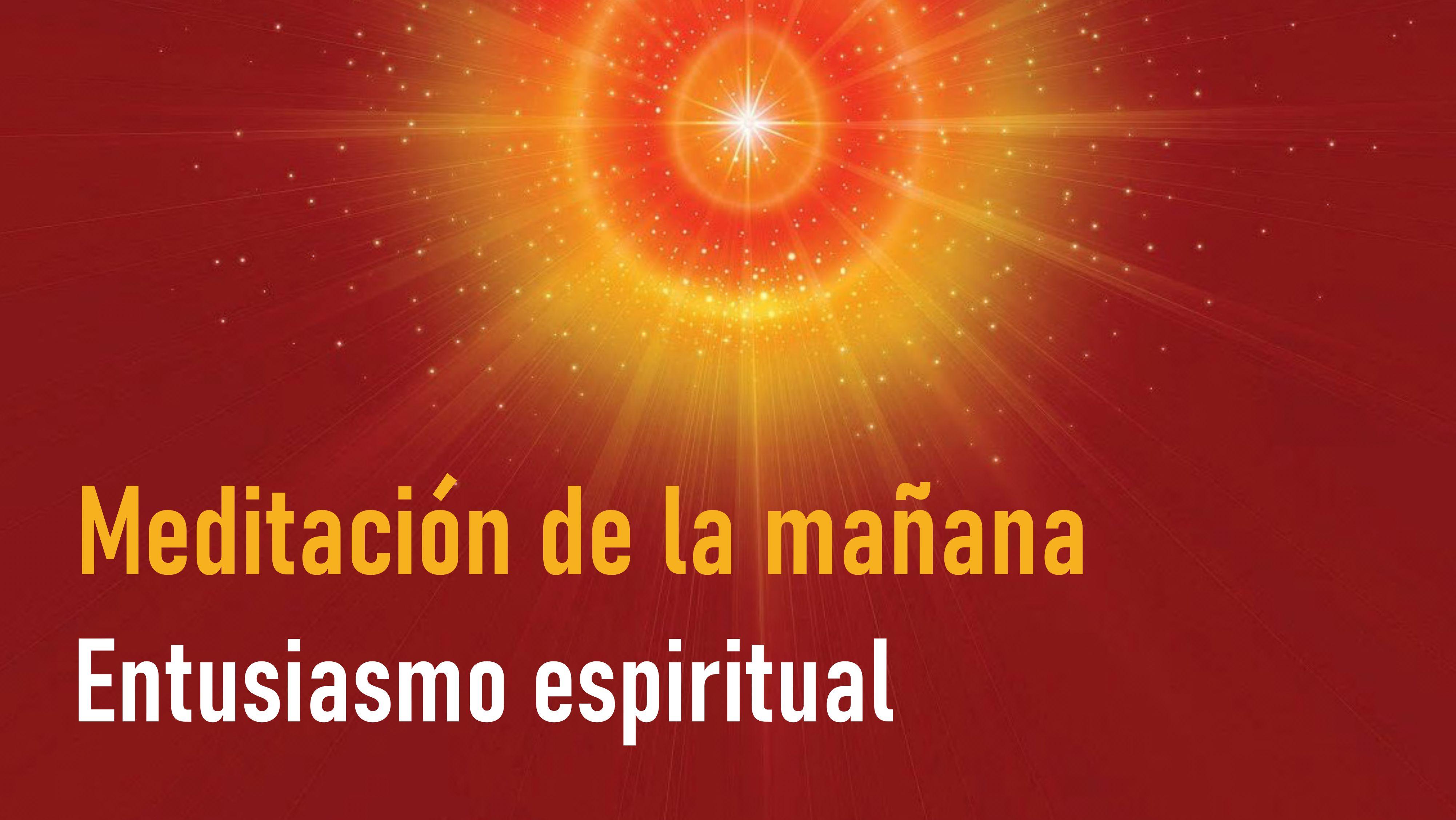 Meditación de la Mañana: Entusiasmo espiritual (20 Mayo 2020)