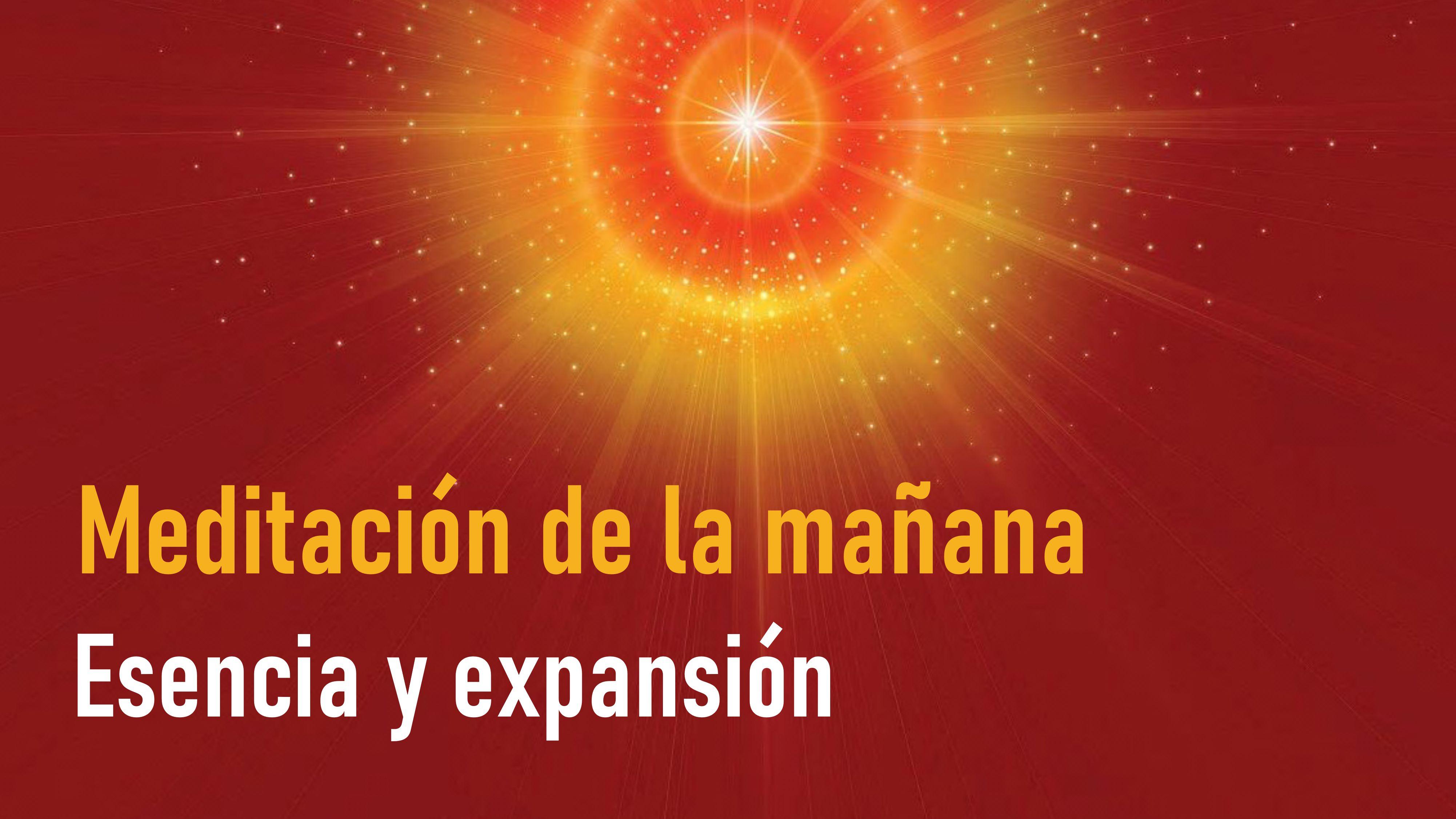 Meditación de la mañana: Esencia y expansión  (13 Mayo 2020)