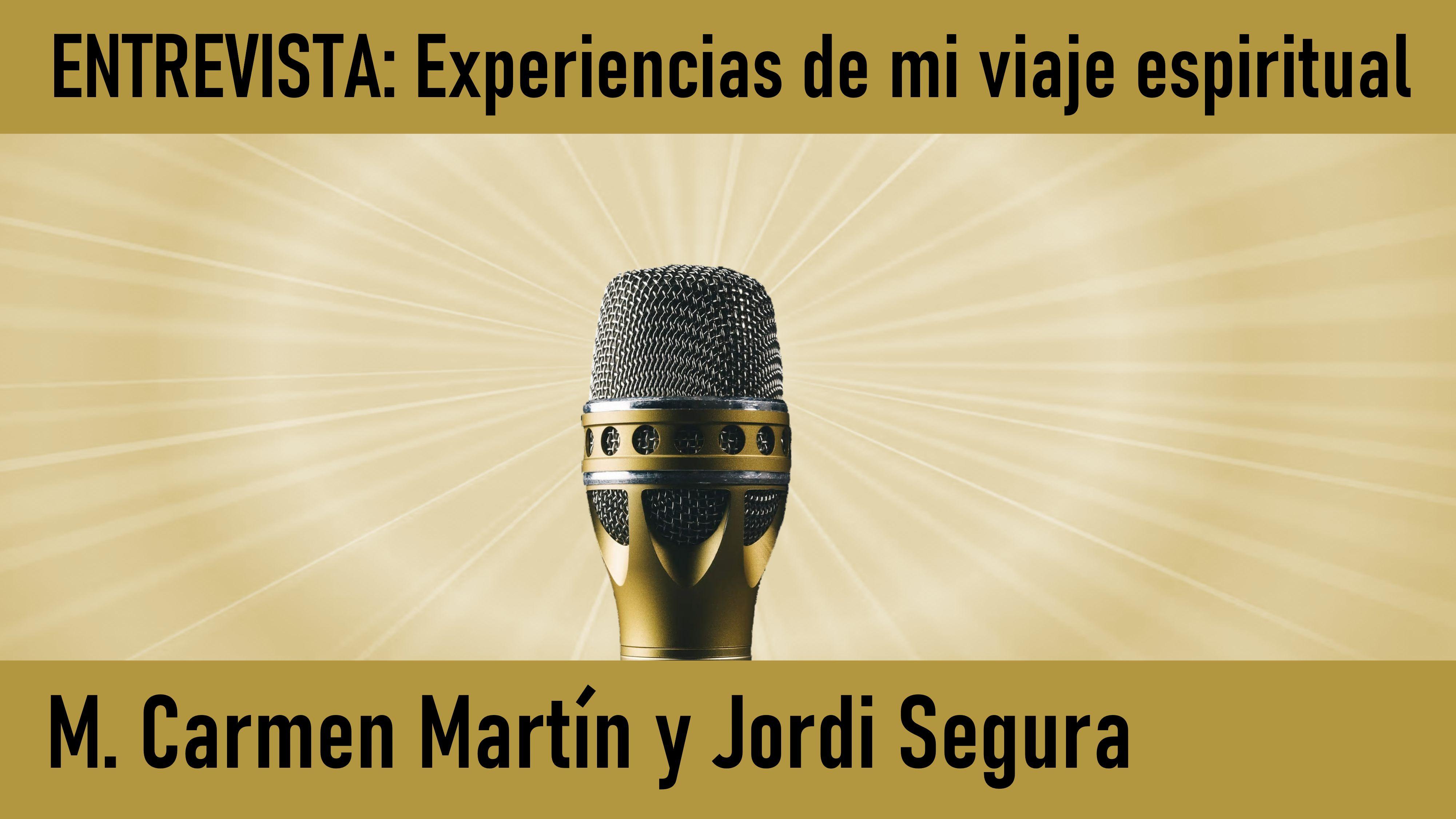 Entrevista  Experiencias viaje espiritual. M.Carmen Martín y Jordi Segura (19 Junio 2020) On-line desde Valencia