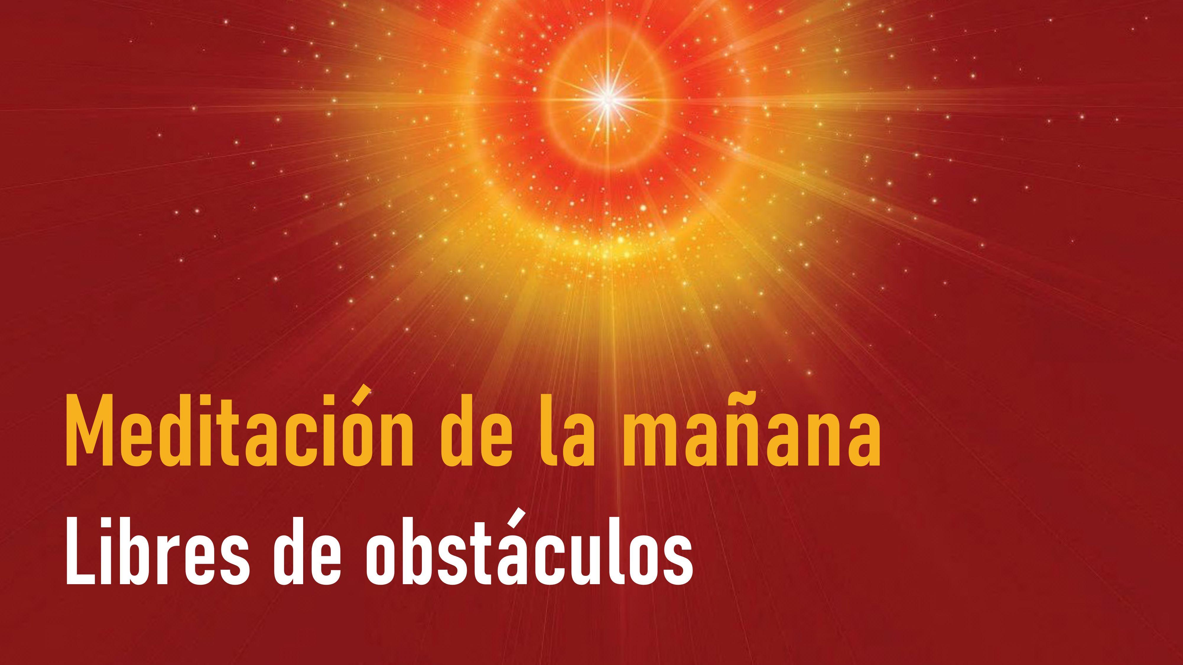 Meditación de la Mañana: Libres de obstáculos (4 Junio 2020)