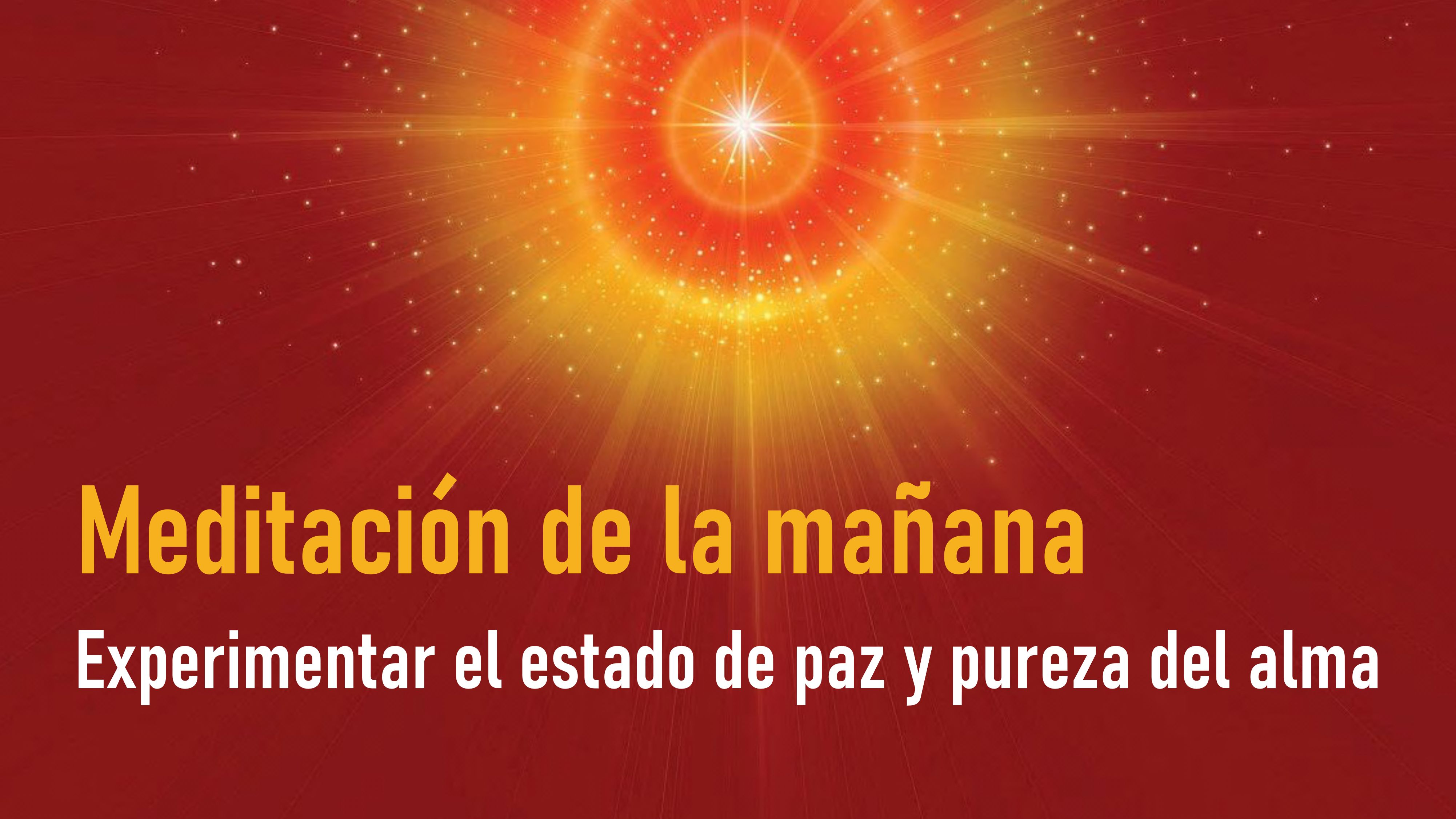 Meditación de la Mañana: Experimentar el estado de paz y pureza del alma (26 Junio 2020)