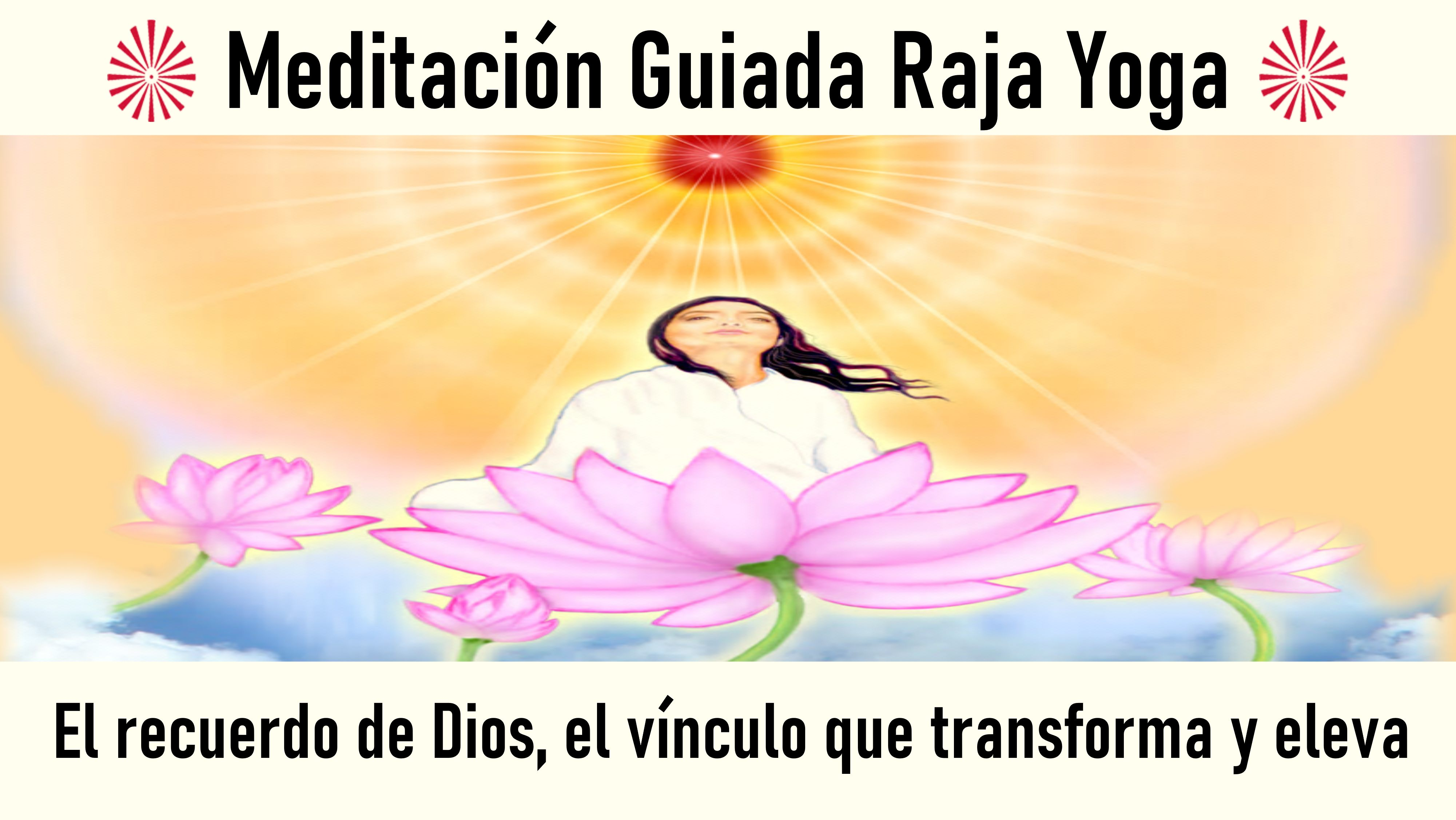 Meditación Raja Yoga: El recuerdo de Dios, el vínculo que transforma y eleva (24 Junio 2020) On-line desde Madrid