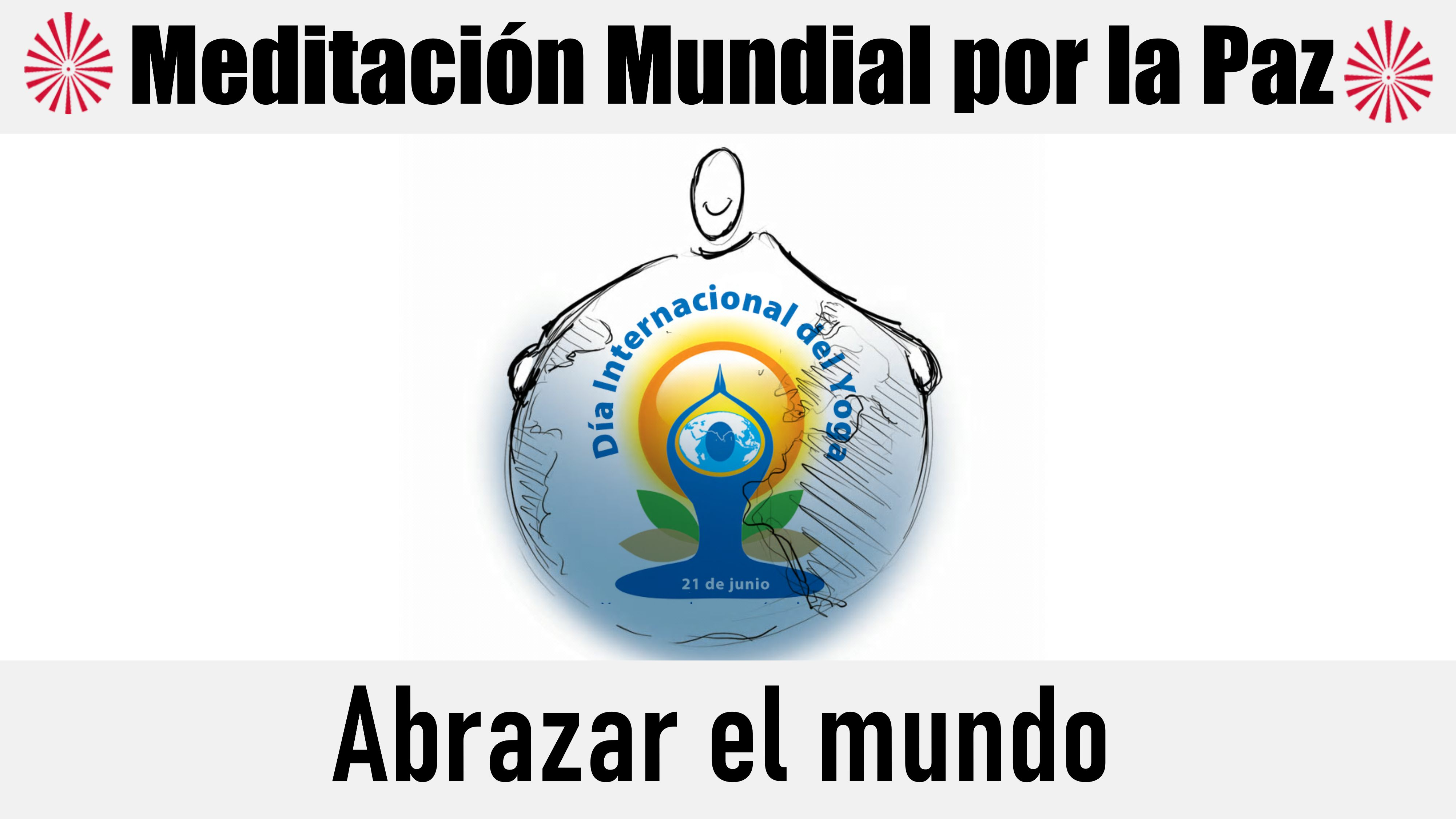 """Meditación mundial por la Paz """"Abrazar el mundo"""". En el día Internacional del Yoga (21 Junio 2020)"""
