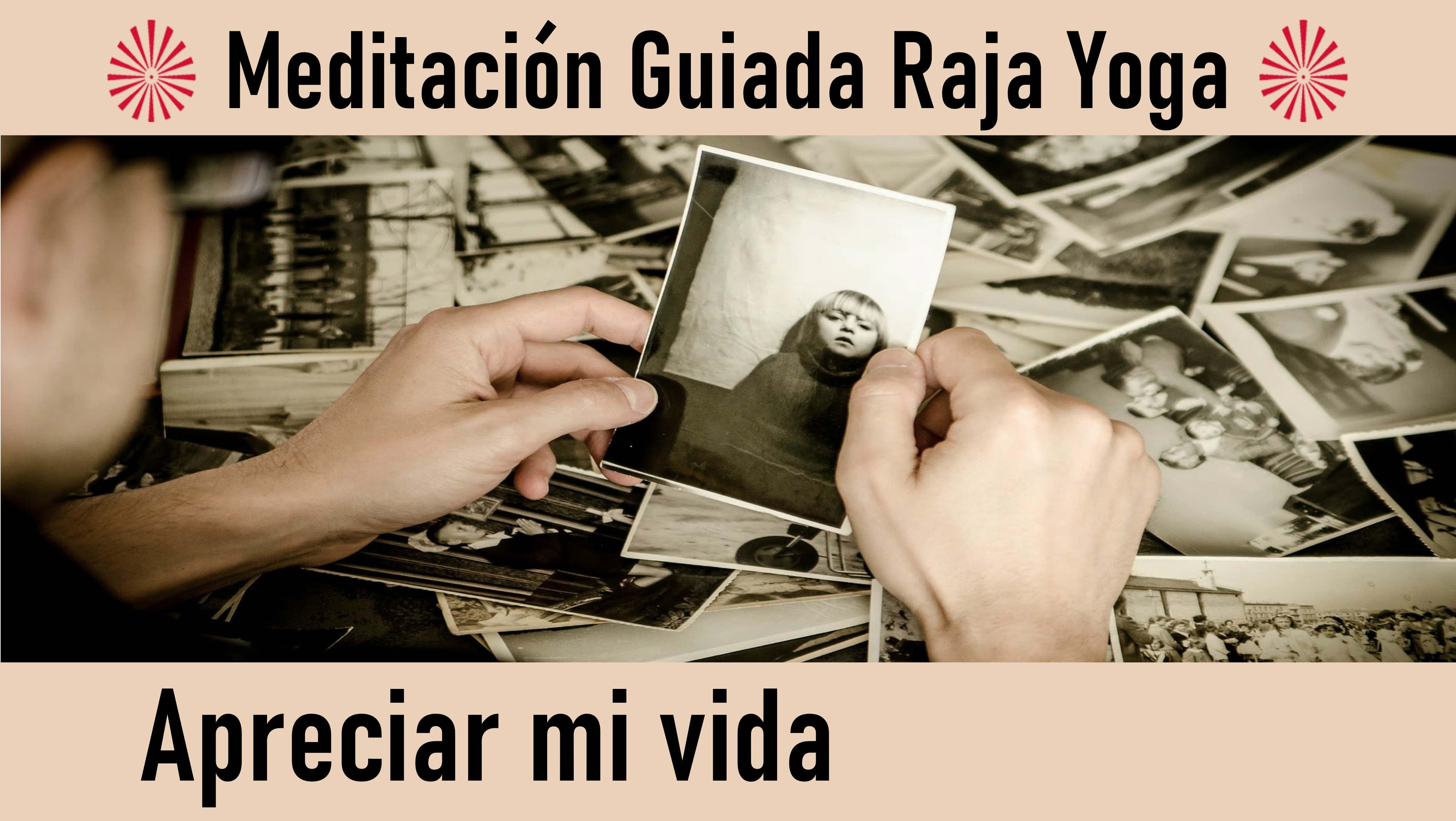 Meditación Raja Yoga: Apreciar mi vida (19 Agosto 2020) On-line desde Sevilla