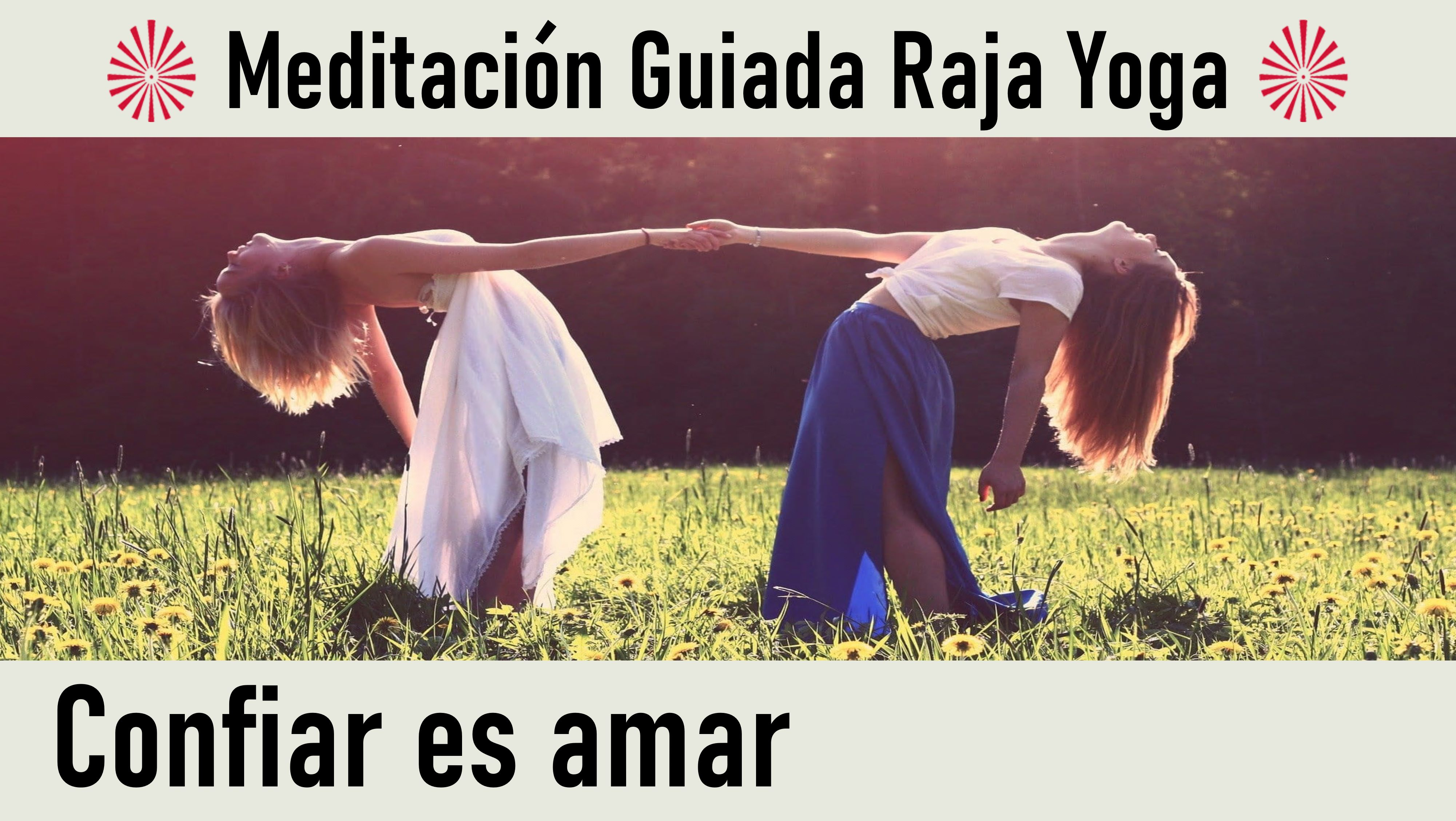 Meditación Raja Yoga: Confiar es amar (26 Mayo 2020) On-line desde Sevilla