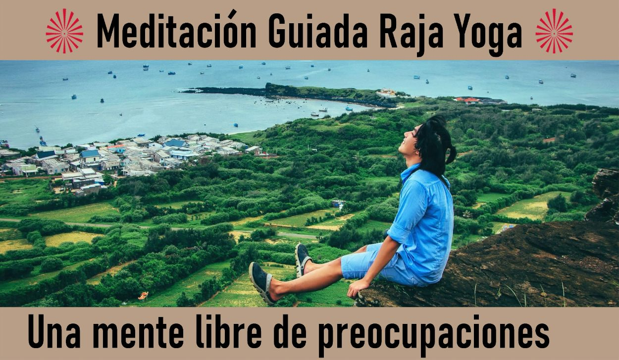 Charla y Meditación.Meditación Raja Yoga: Una mente libre de preocupaciones (8 Mayo 2020) On-line desde Madrid