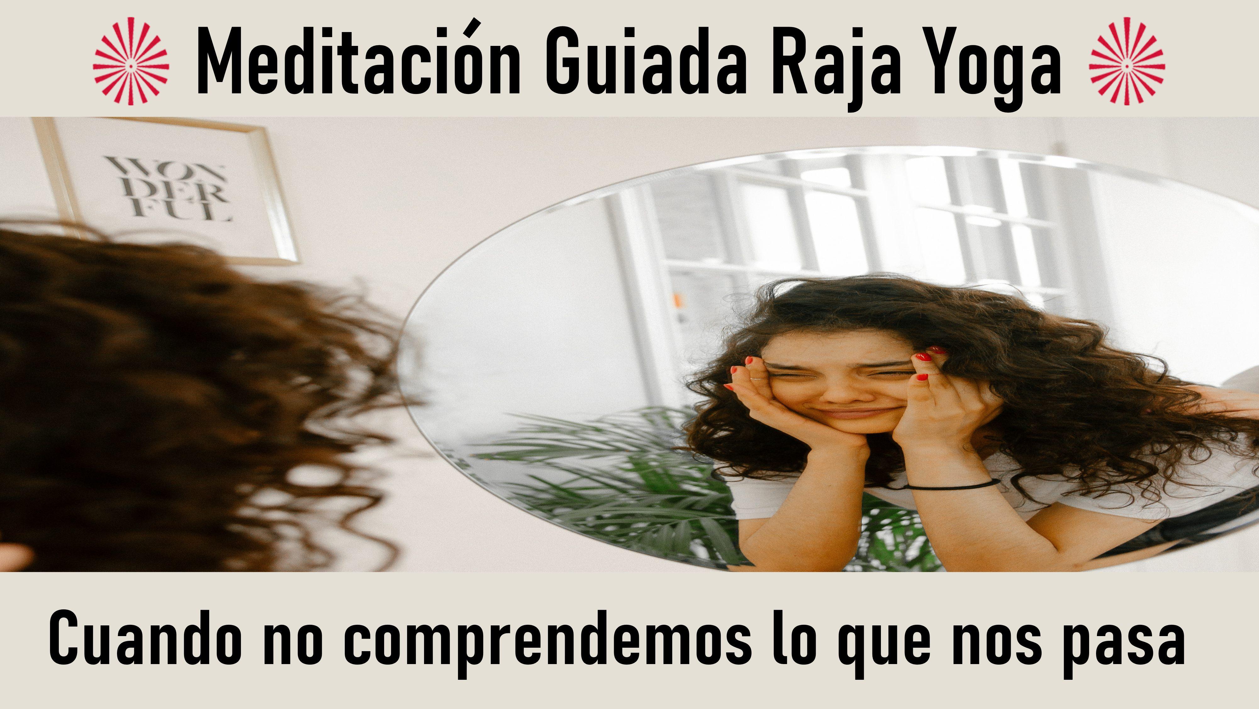 Meditación Raja Yoga: Cuando no comprendemos lo que nos pasa (19 Septiembre 2020) On-line desde Valencia