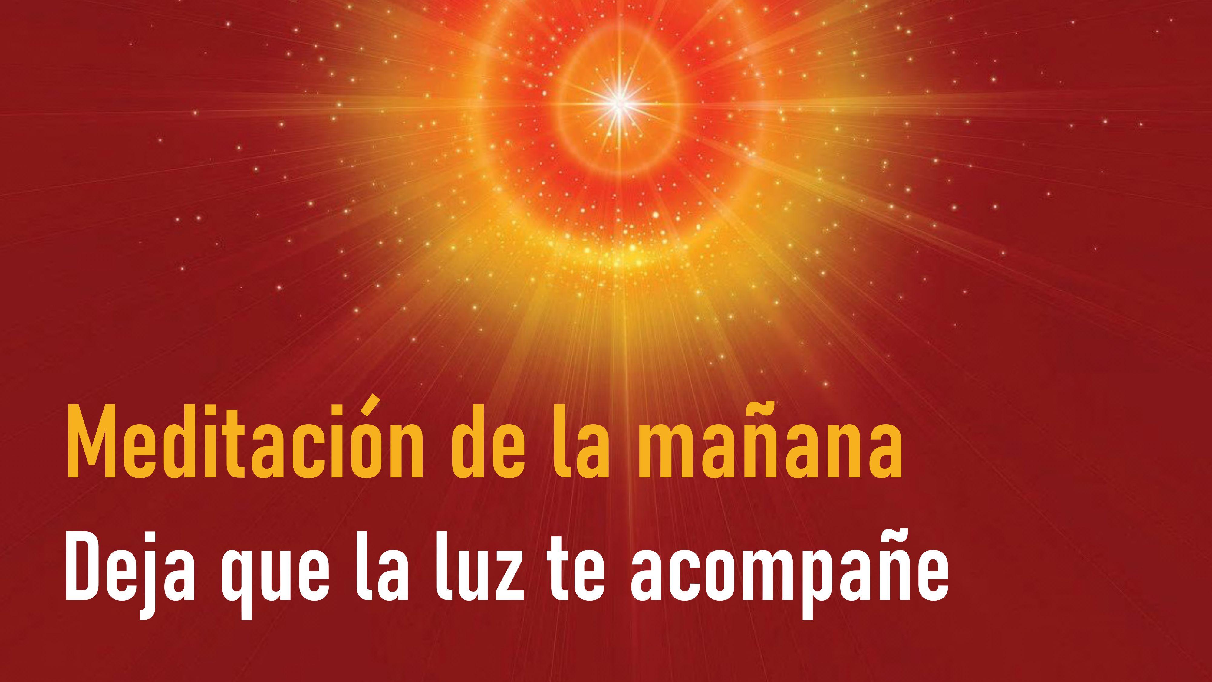 Meditación de la Mañana: Deja que la luz te acompañe  (4 Mayo 2020)