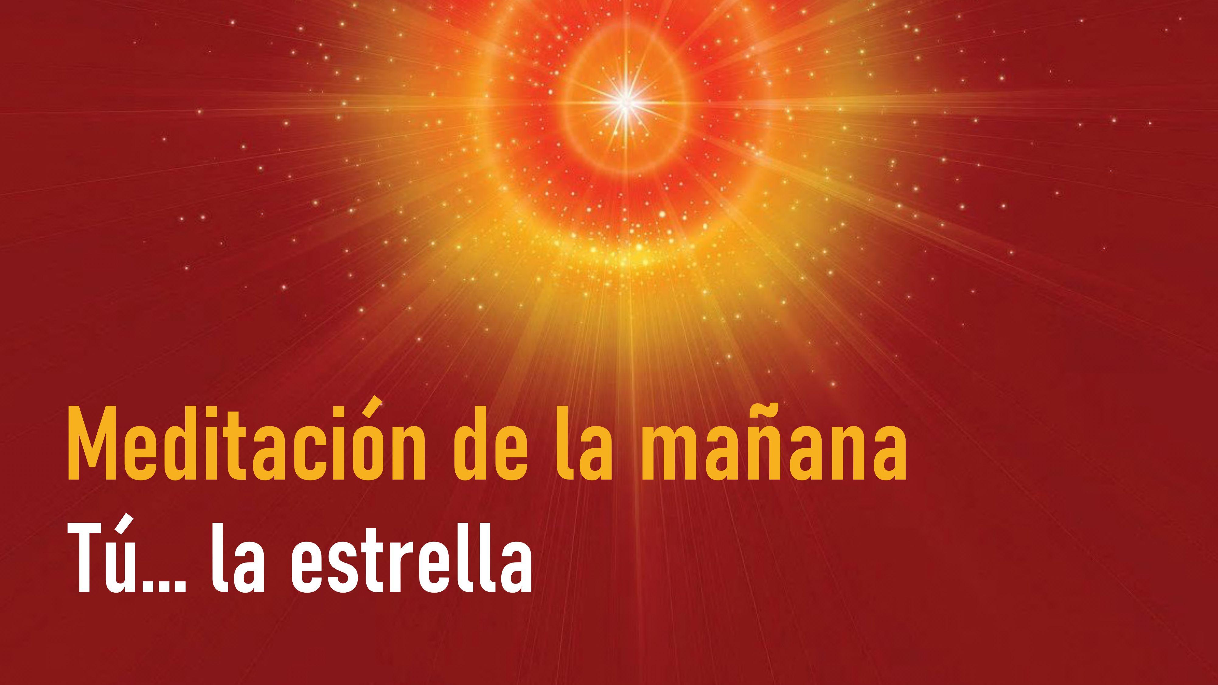 Meditación de la Mañana: Tú...la estrella  (13 Junio 2020)