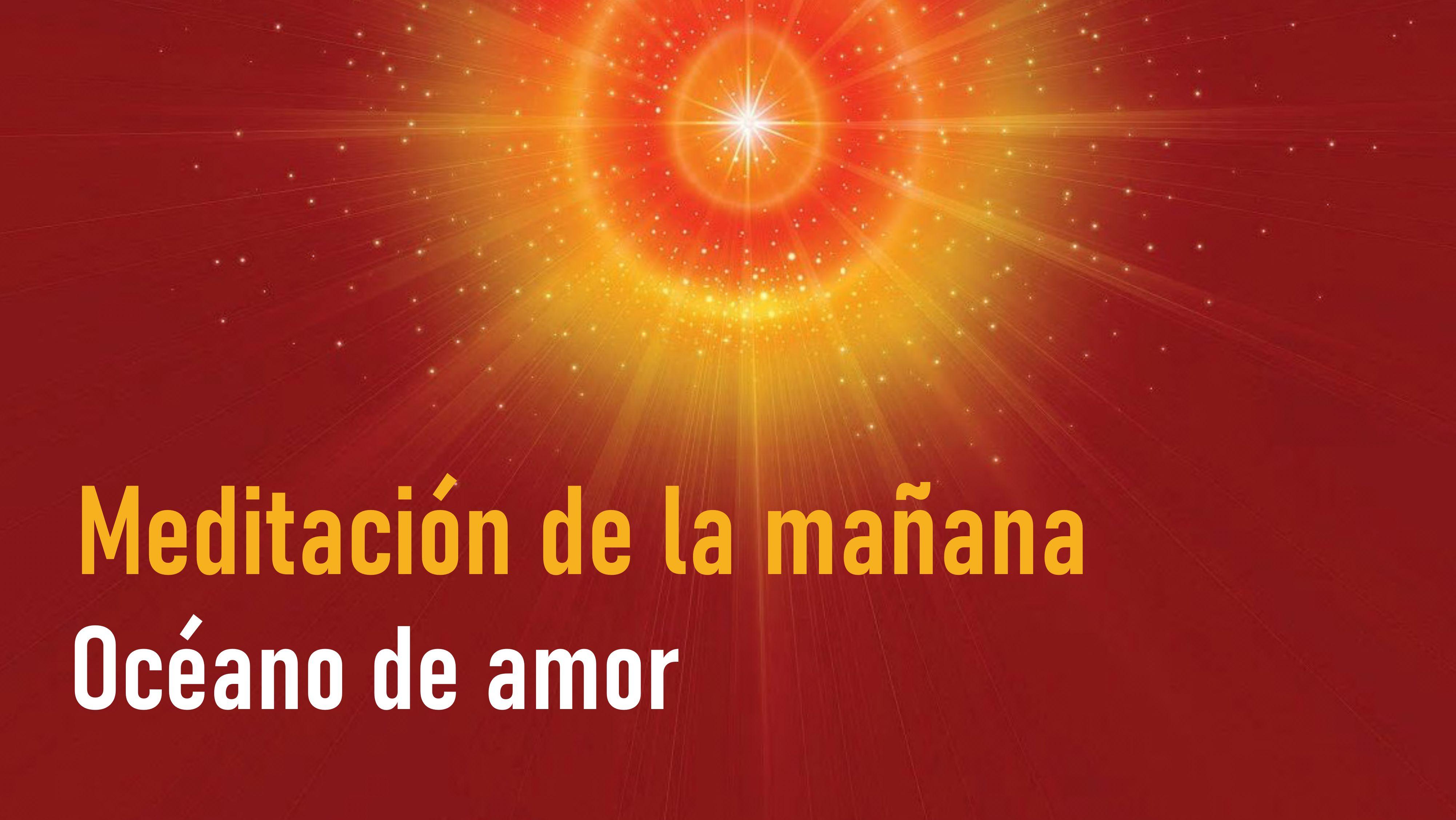 Meditación de la Mañana: Océano de amor (30 Junio 2020)