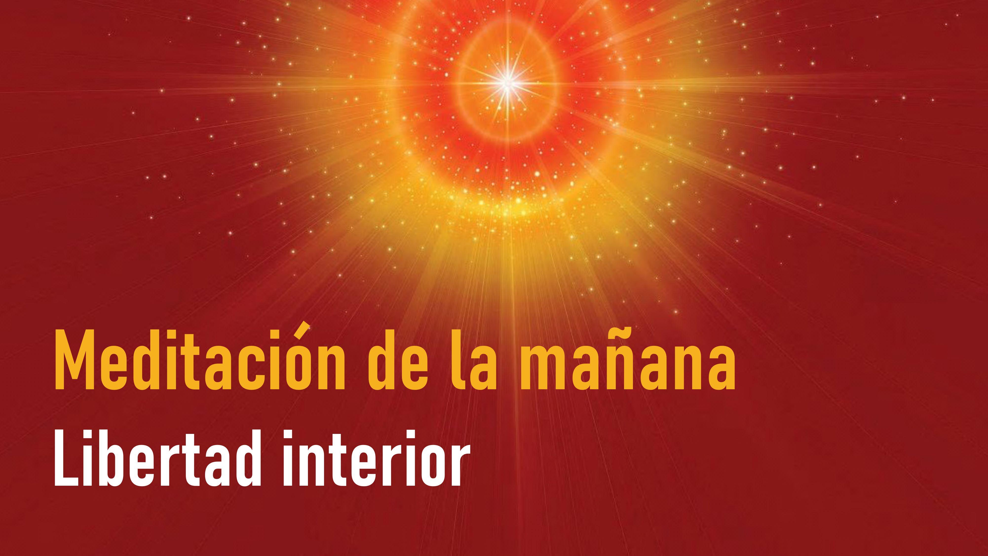 Meditación de la Mañana: Libertad interior (1 Julio 2020)