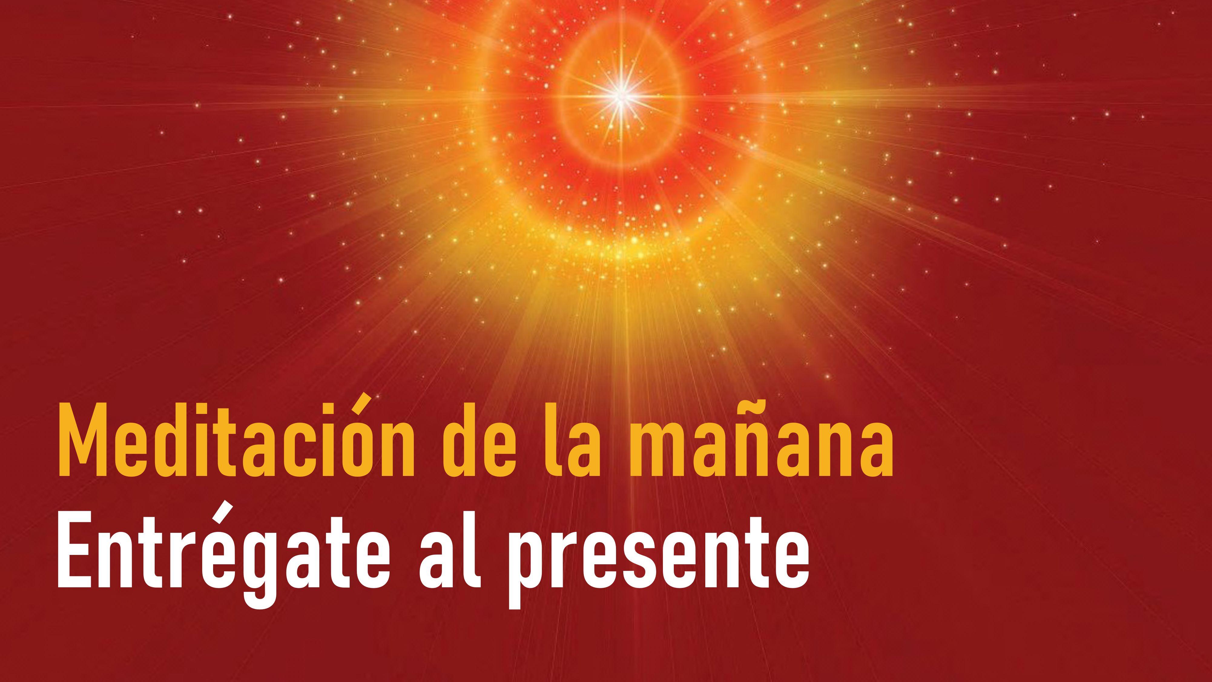 Meditación de la mañana: Entrégate al presente (16 Septiembre 2020)