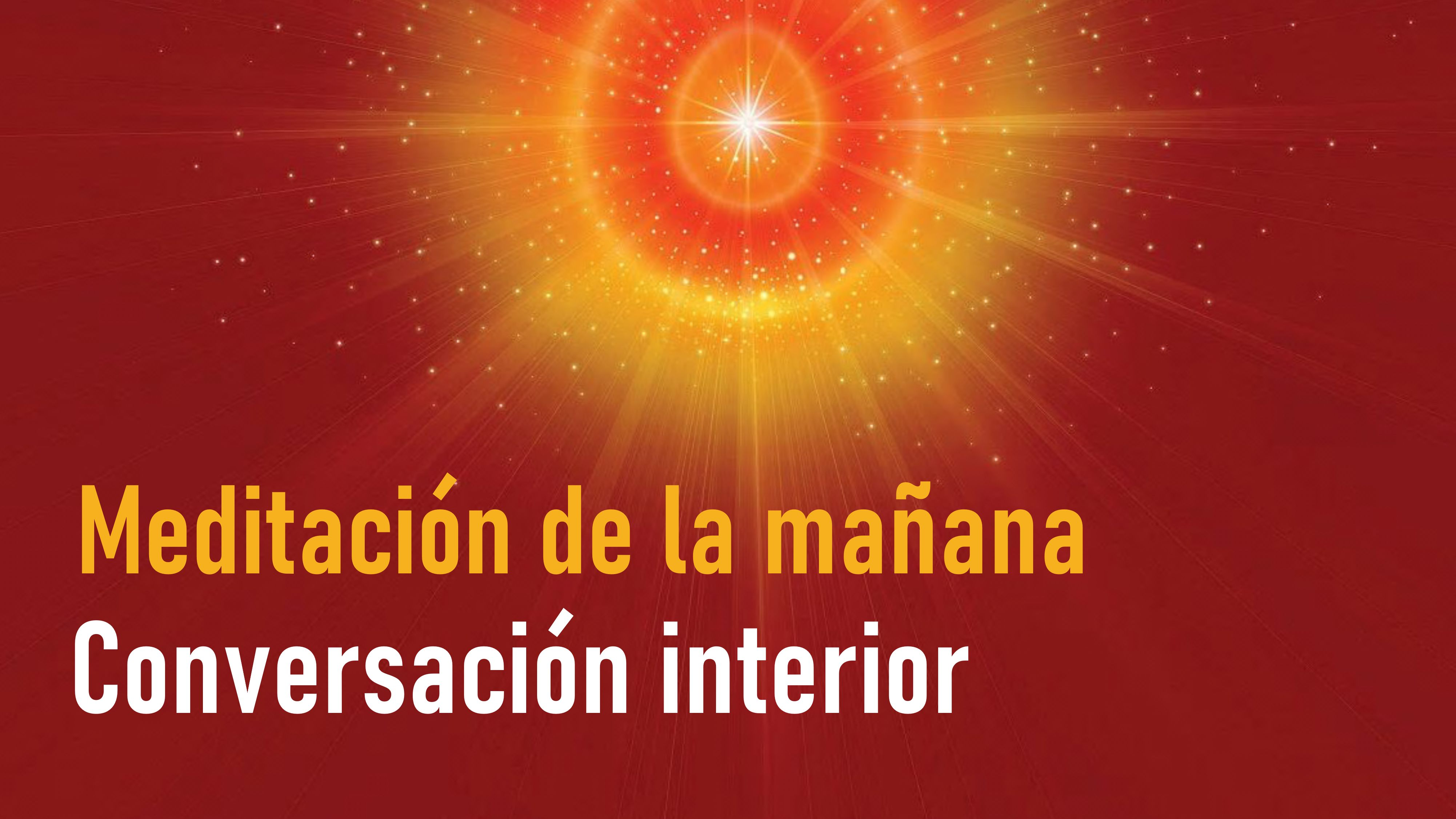 Meditación de la mañana: Conversación interior (10 Agosto 2020)