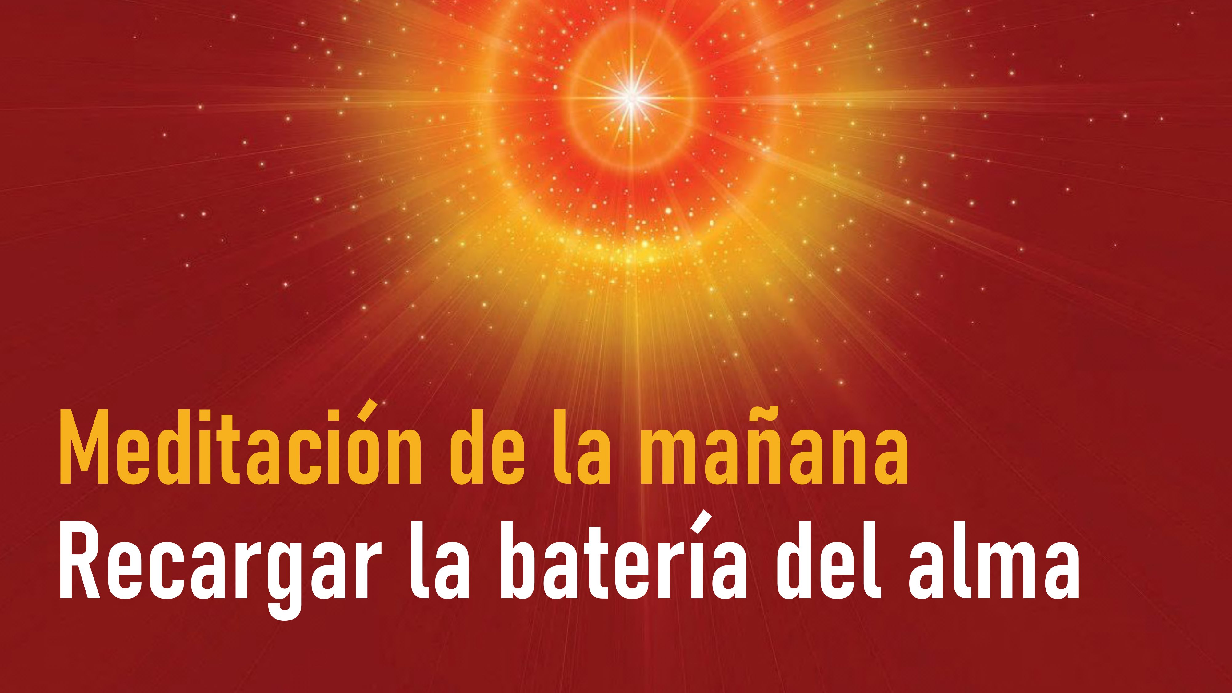 Meditación de la mañana: Recargar la batería del alma (10 Septiembre 2020)