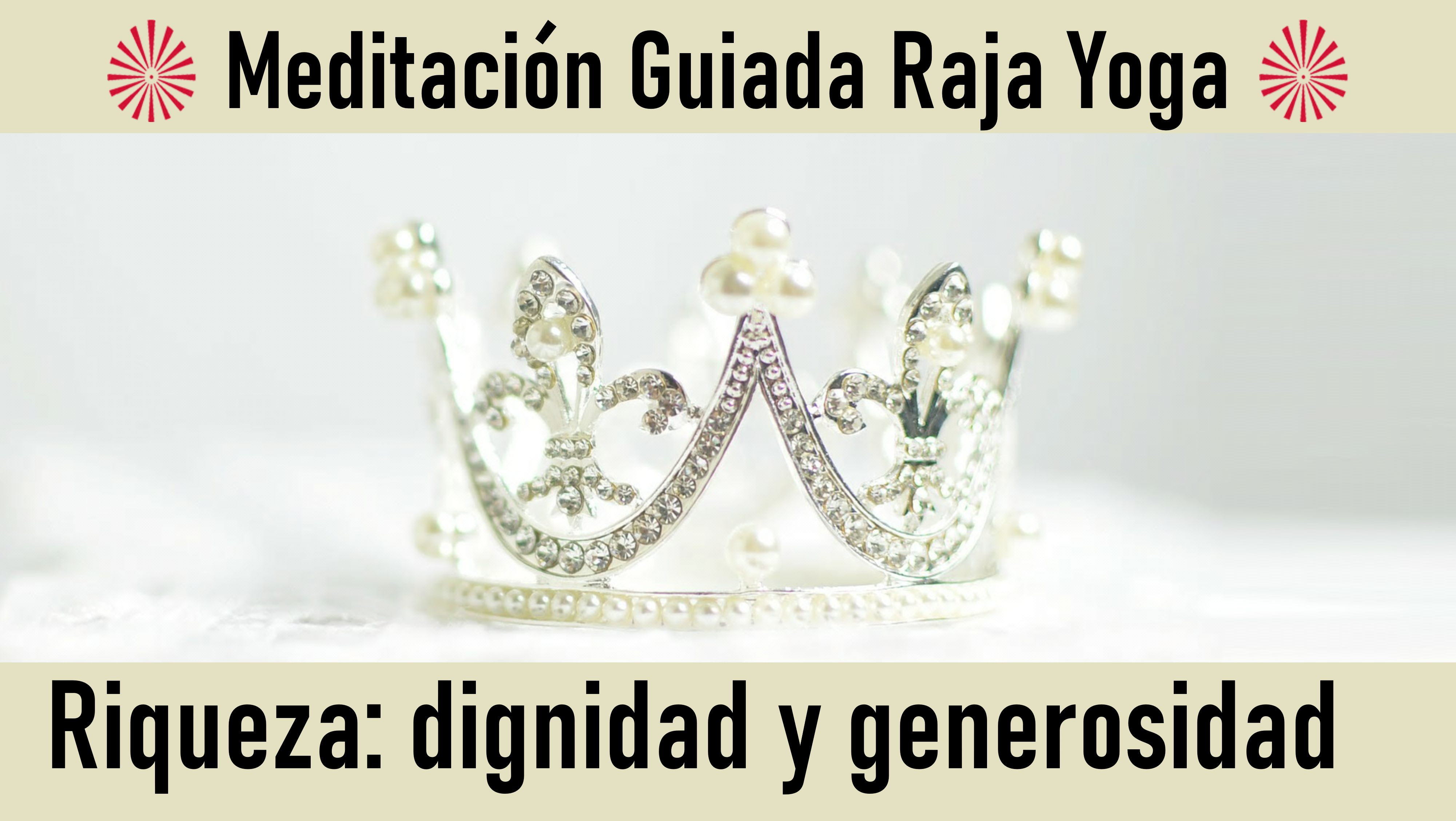 Meditación Raja Yoga: Riqueza  dignidad y generosidad (19 Junio 2020) On-line desde Barcelona