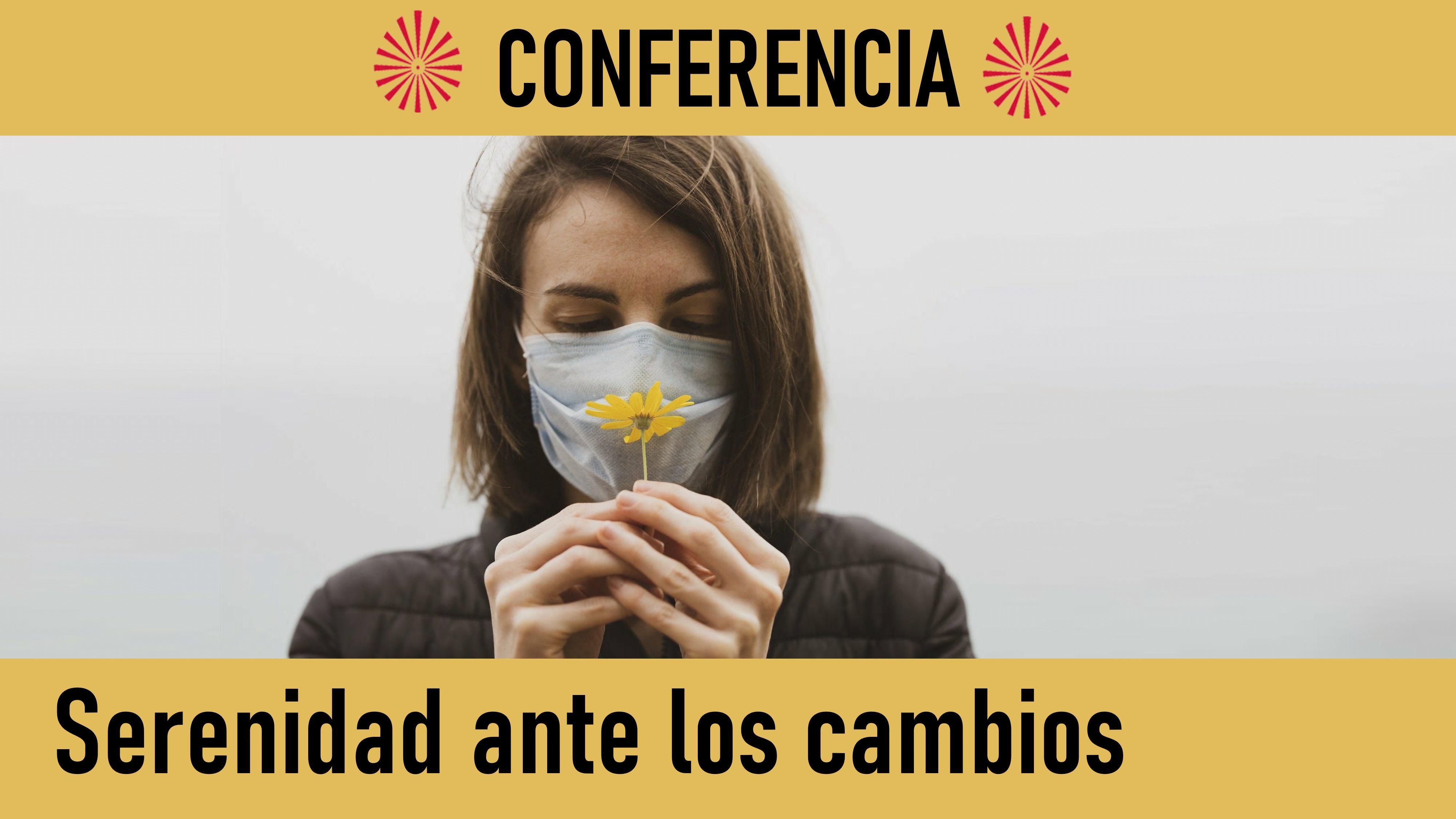 Conferencia: Serenidad ante los cambios (28 Mayo 2020) On-line desde Madrid